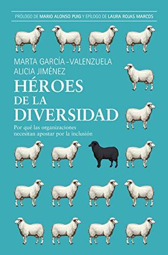 Héroes de la diversidad - Por qué las organizaciones necesitan apostar por la inclusión (Spanish Edition)